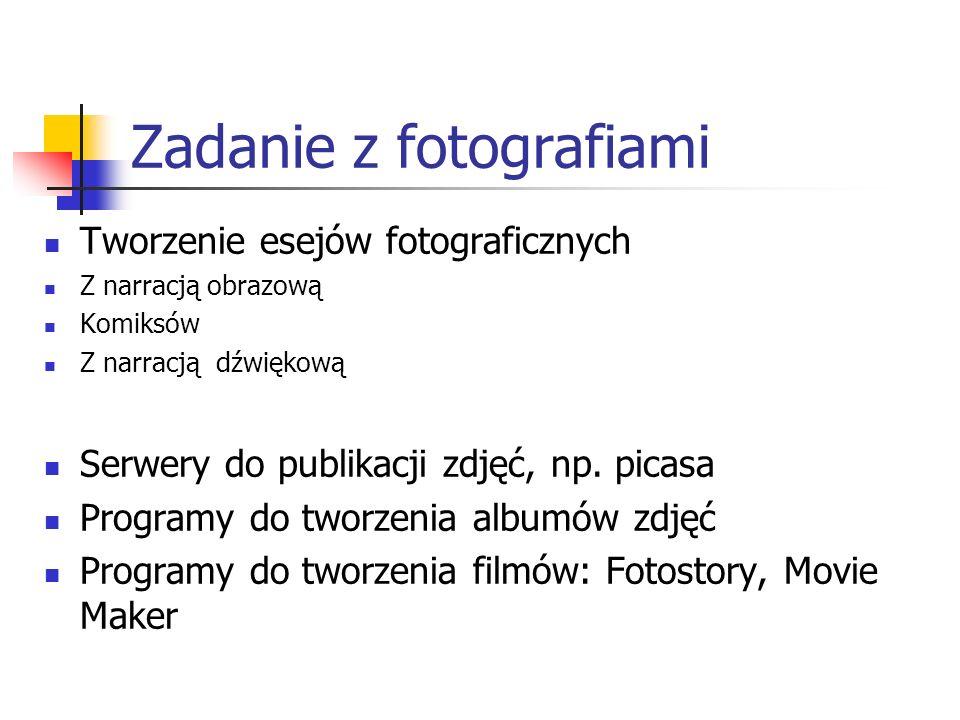 Zadanie z fotografiami Tworzenie esejów fotograficznych Z narracją obrazową Komiksów Z narracją dźwiękową Serwery do publikacji zdjęć, np.