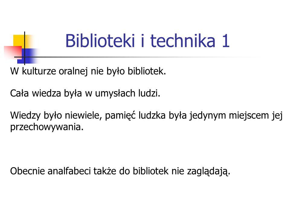 Biblioteki i technika 1 W kulturze oralnej nie było bibliotek.