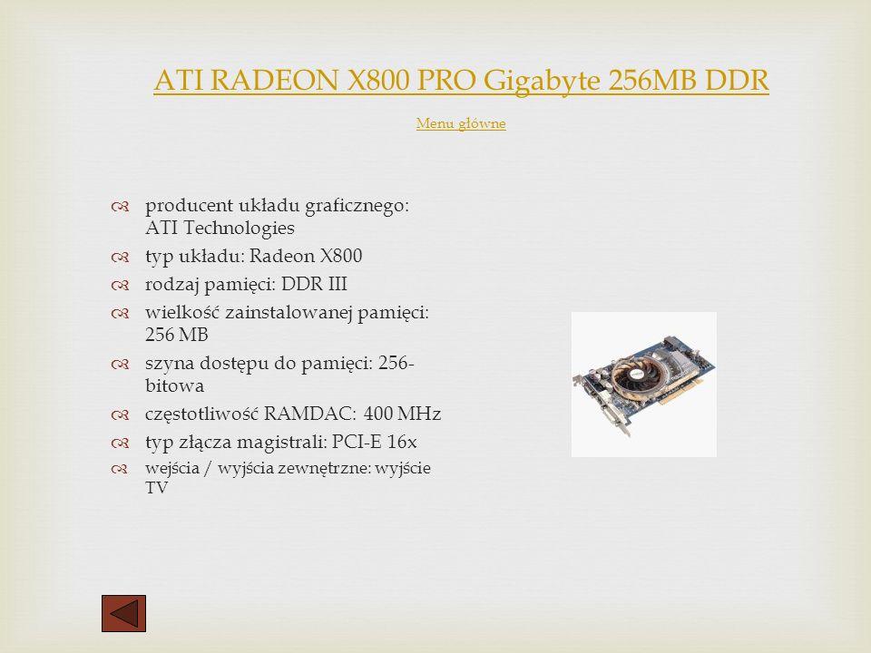 ATI ATI RADEON 9200SE 128MB TVDVI BOX ASUS ATI RADEON 9600XT 128MB TVDVI BOX ASUS ATI RADEON X800 PRO Gigabyte 256MB DDR, TV&DVI, PCI-E nVidia GeForce