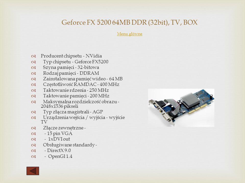 GeForce 6600GT 128MB TVDVI Overclocking ASUS Menu główne Menu główne producent chipsetu: NVidia model chipsetu: GeForce 6600 GT (8 potoków) wielkość p
