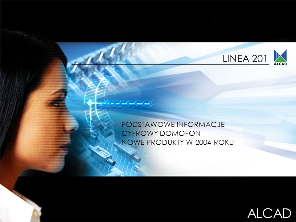 ALCAD LINEA 201- 1 LINEA 201 ALCAD PODSTAWOWE INFORMACJE CYFROWY DOMOFON NOWE PRODUKTY W 2004 ROKU