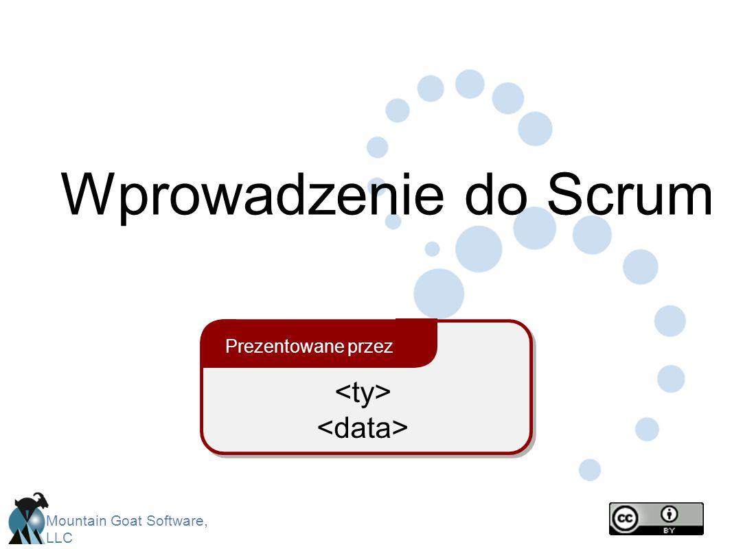Mountain Goat Software, LLC Cel sprintu Krótkie zdanie informujące, na jakiej pracy skupimy się podczas kolejnego sprintu Aplikacja bazodanowa Usługi finansowe Nauki przyrodnicze Wykonanie podstawowych funkcjonalności do badań DNA Wsparcie dla większej liczby finansowych wskaźników technicznych niż ma firma ABC Możliwość uruchamiania aplikacji na bazie SQL Server oprócz Oracle