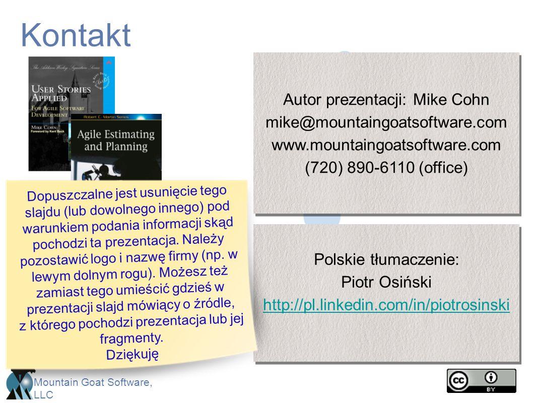 Mountain Goat Software, LLC Polskie tłumaczenie: Piotr Osiński http://pl.linkedin.com/in/piotrosinski Polskie tłumaczenie: Piotr Osiński http://pl.lin