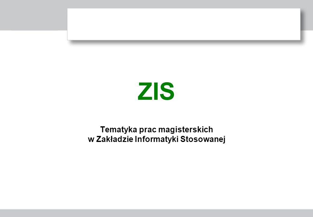 ZIS Tematyka prac magisterskich w Zakładzie Informatyki Stosowanej