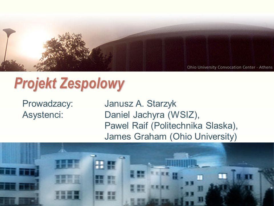 EE141 Projekt Zespolowy Prowadzacy: Janusz A. Starzyk Asystenci: Daniel Jachyra (WSIZ), Pawel Raif (Politechnika Slaska), James Graham (Ohio Universit