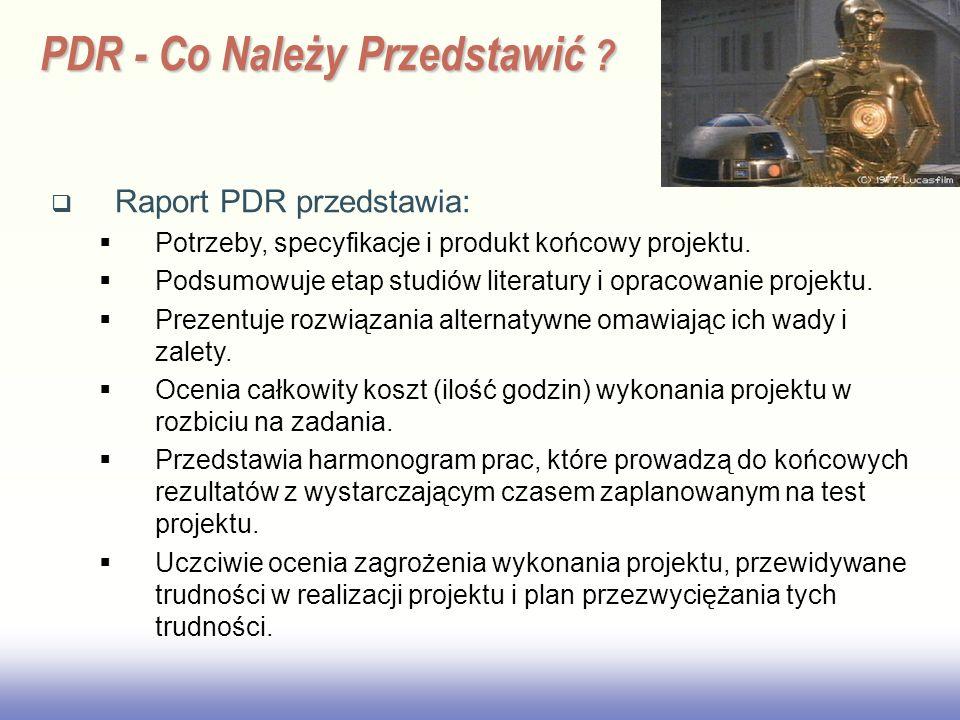 EE141 PDR - Co Należy Przedstawić ? Raport PDR przedstawia: Potrzeby, specyfikacje i produkt końcowy projektu. Podsumowuje etap studiów literatury i o