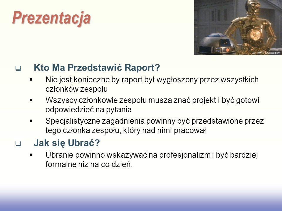 EE141 Prezentacja Kto Ma Przedstawić Raport? Nie jest konieczne by raport był wygłoszony przez wszystkich członków zespołu Wszyscy członkowie zespołu