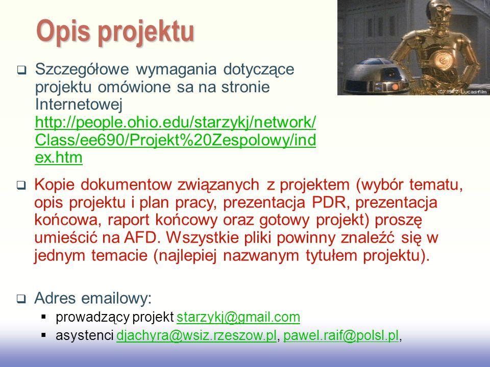 EE141 Szczegółowe wymagania dotyczące projektu omówione sa na stronie Internetowej http://people.ohio.edu/starzykj/network/ Class/ee690/Projekt%20Zesp