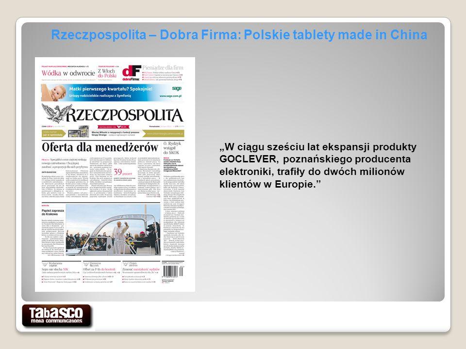 Rzeczpospolita – Dobra Firma: Polskie tablety made in China W ciągu sześciu lat ekspansji produkty GOCLEVER, poznańskiego producenta elektroniki, trafiły do dwóch milionów klientów w Europie.
