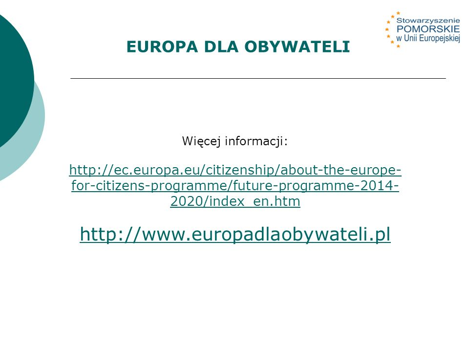 Więcej informacji: http://ec.europa.eu/citizenship/about-the-europe- for-citizens-programme/future-programme-2014- 2020/index_en.htm http://www.europa