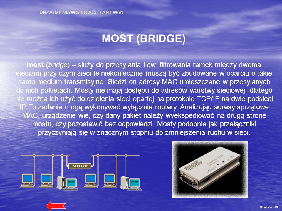 URZĄDZENIA W SIECIACH LAN I WAN By Bartuś ® MOST (BRIDGE) most (bridge) – służy do przesyłania i ew. filtrowania ramek między dwoma sieciami przy czym