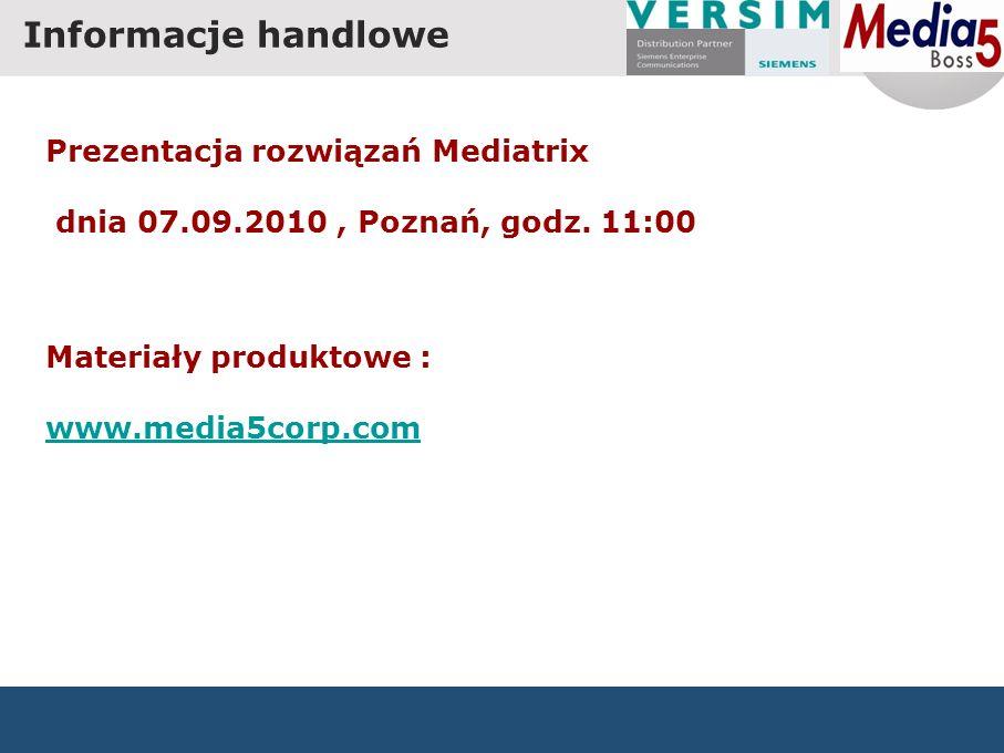 Informacje handlowe Prezentacja rozwiązań Mediatrix dnia 07.09.2010, Poznań, godz. 11:00 Materiały produktowe : www.media5corp.com
