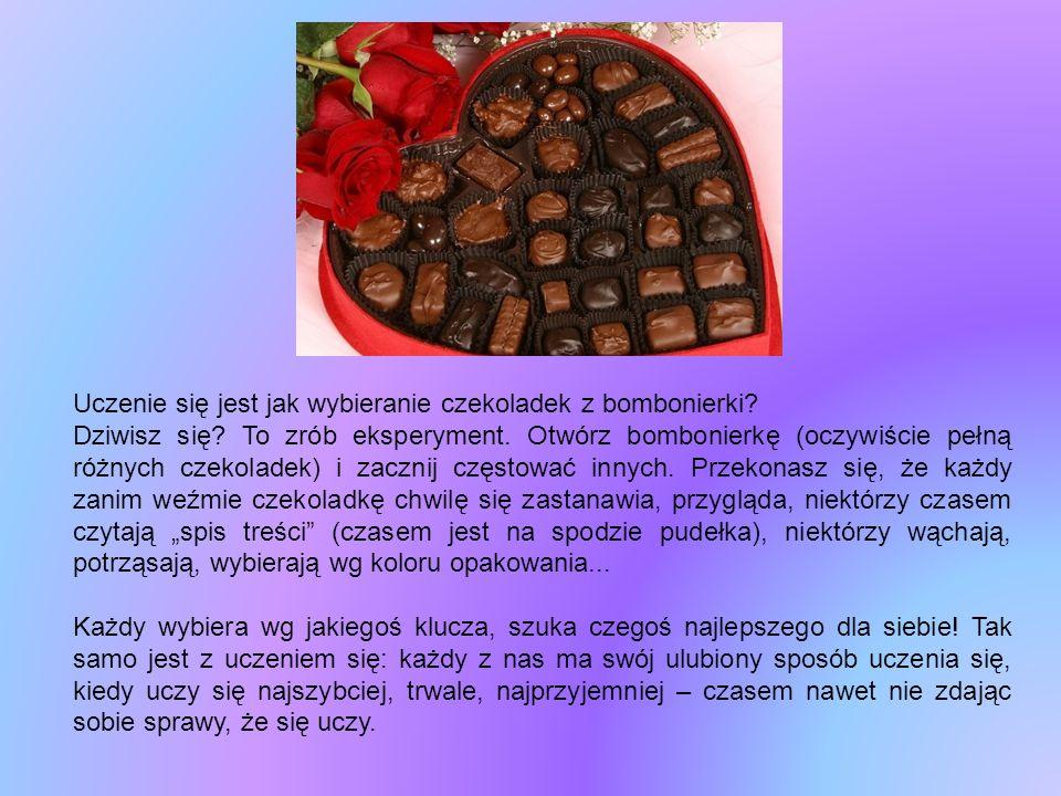 Uczenie się jest jak wybieranie czekoladek z bombonierki? Dziwisz się? To zrób eksperyment. Otwórz bombonierkę (oczywiście pełną różnych czekoladek) i