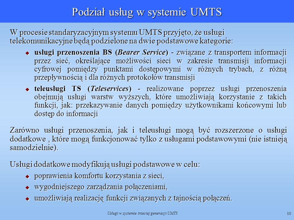 Usługi w systemie trzeciej generacji UMTS 10 Podział usług w systemie UMTS W procesie standaryzacyjnym systemu UMTS przyjęto, że usługi telekomunikacy