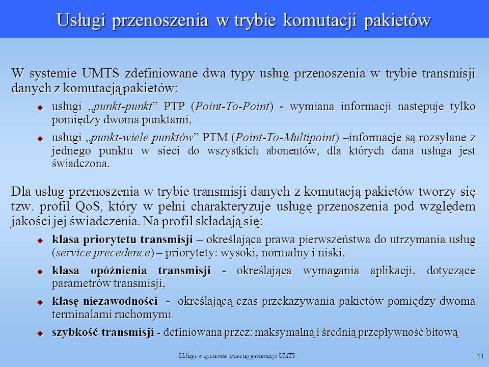 Usługi w systemie trzeciej generacji UMTS 11 Usługi przenoszenia w trybie komutacji pakietów W systemie UMTS zdefiniowane dwa typy usług przenoszenia