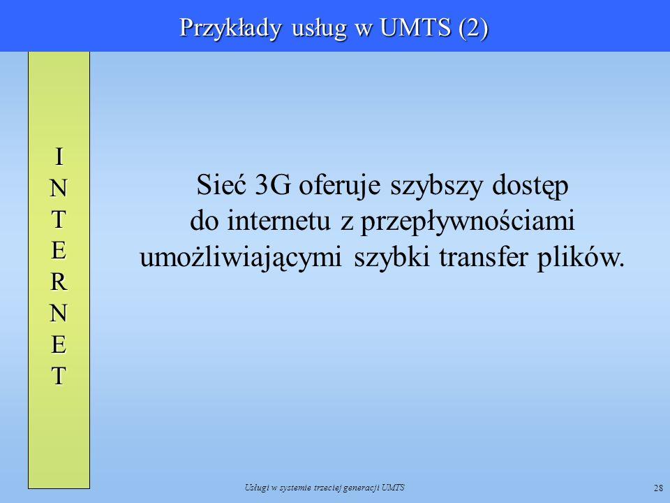 Usługi w systemie trzeciej generacji UMTS 28 INTERNE T Sieć 3G oferuje szybszy dostęp do internetu z przepływnościami umożliwiającymi szybki transfer