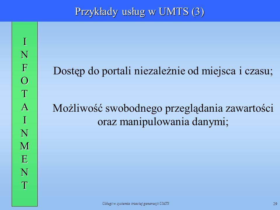 Usługi w systemie trzeciej generacji UMTS 29 Dostęp do portali niezależnie od miejsca i czasu; Możliwość swobodnego przeglądania zawartości oraz manip