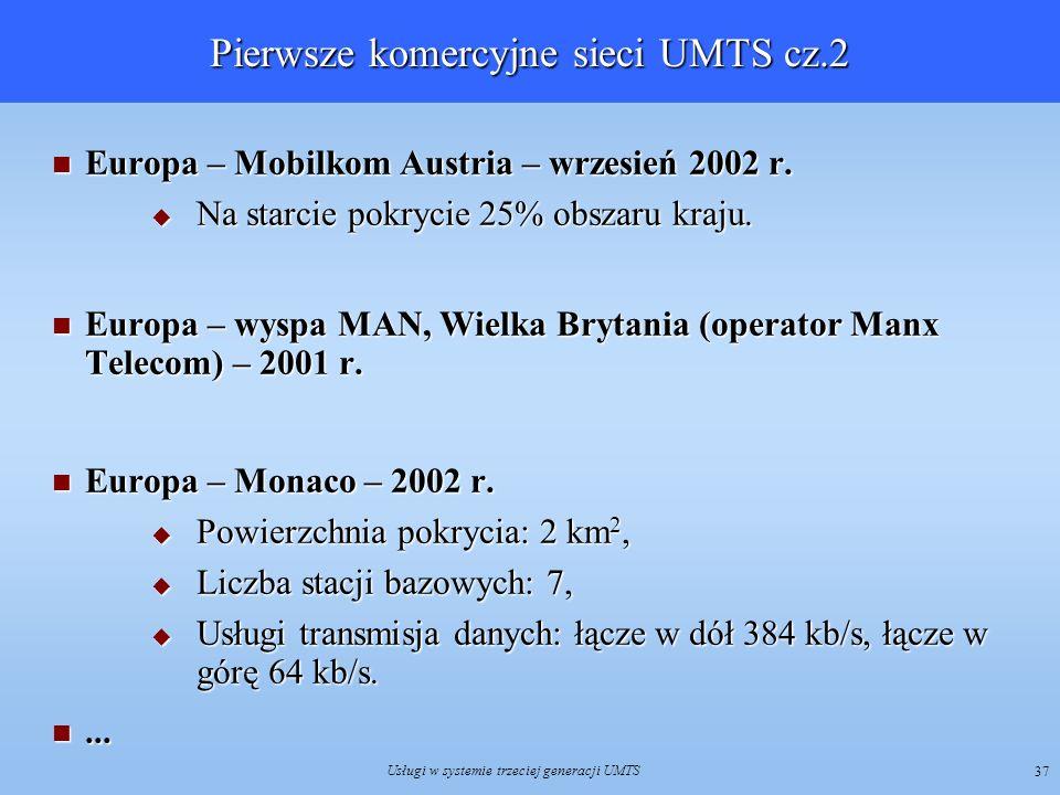 Usługi w systemie trzeciej generacji UMTS 37 Pierwsze komercyjne sieci UMTS cz.2 Europa – Mobilkom Austria – wrzesień 2002 r. Europa – Mobilkom Austri