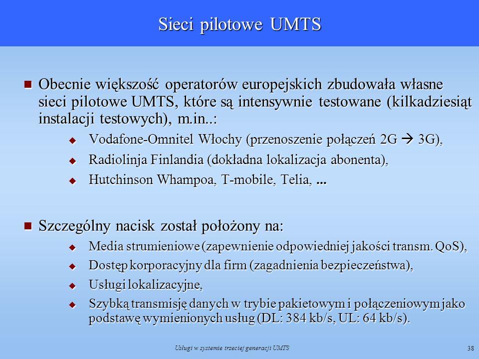 Usługi w systemie trzeciej generacji UMTS 38 Sieci pilotowe UMTS Obecnie większość operatorów europejskich zbudowała własne sieci pilotowe UMTS, które