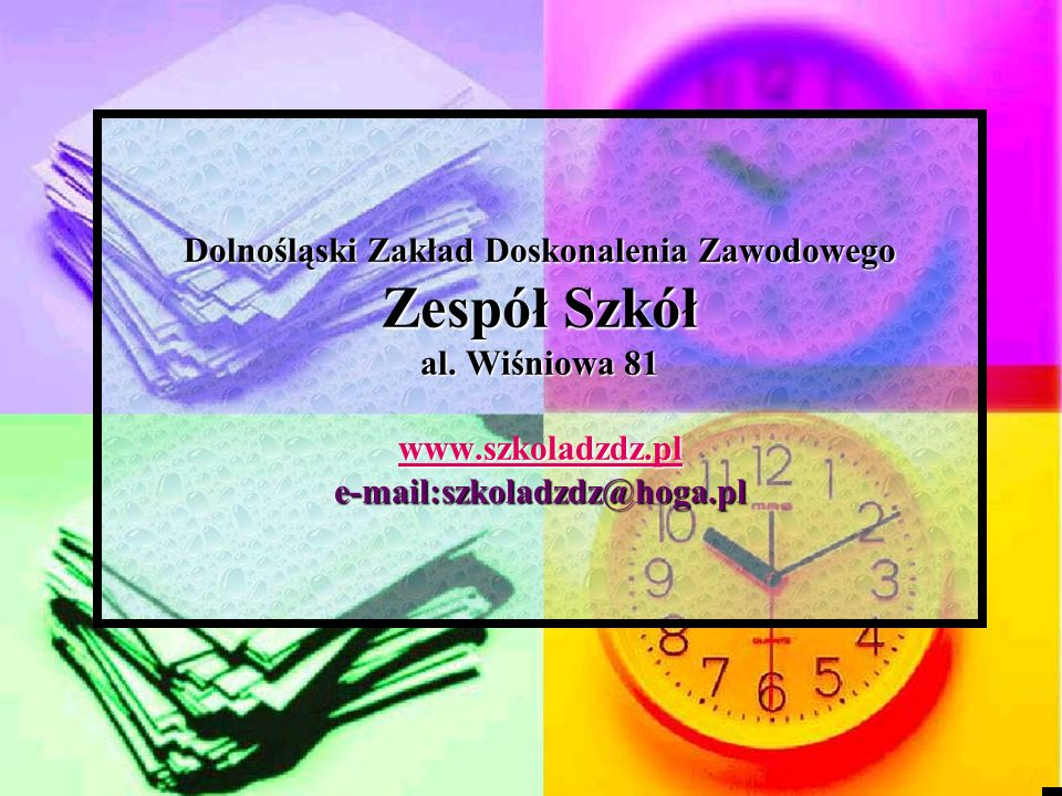 Dolnośląski Zakład Doskonalenia Zawodowego Zespół Szkół al. Wiśniowa 81 www.szkoladzdz.pl e-mail:szkoladzdz@hoga.pl www.szkoladzdz.pl