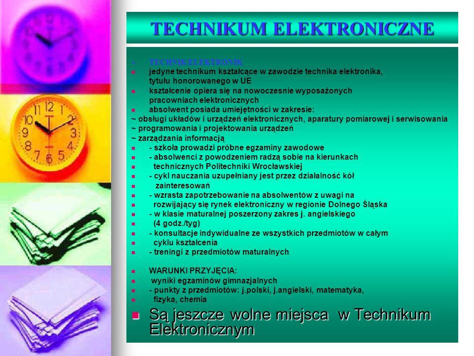 TECHNIKUM ELEKTRONICZNE TECHNIK ELEKTRONIK jedyne technikum kształcące w zawodzie technika elektronika, tytułu honorowanego w UE kształcenie opiera si
