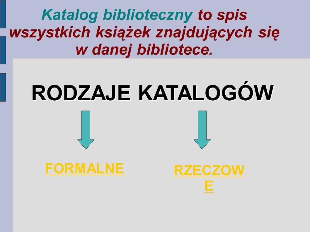 Katalogi formalne dzielimy na Alfabetyczny Tytułowy Inne, np.