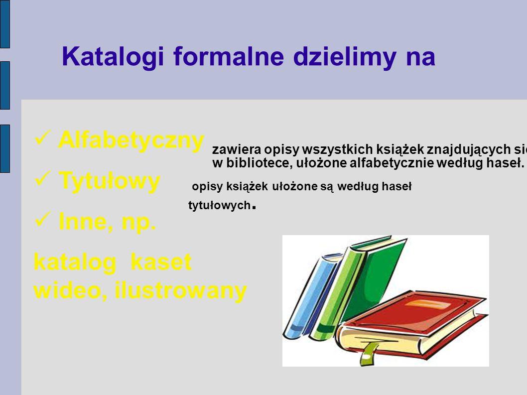 Kiedy z nich korzystamy.Z katalogu alfabetycznego, gdy - Znasz autora książki.
