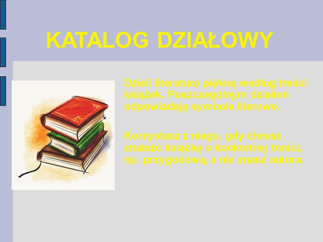 KATALOG SYSTEMATYCZNY Dzieli literaturę popularnonaukową według dziedzin wiedzy.