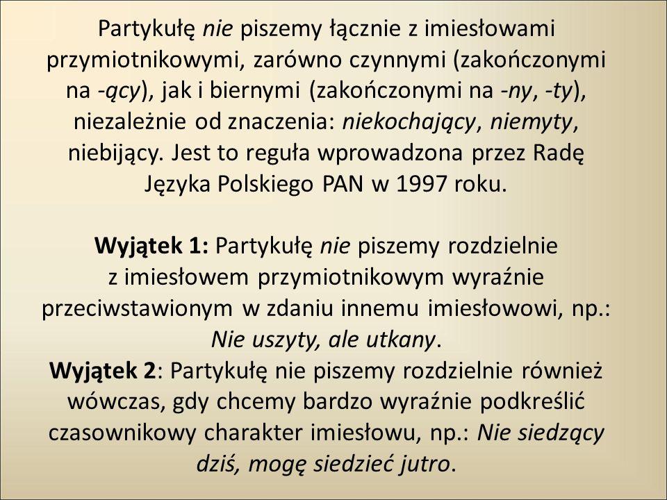 Partykułę nie piszemy łącznie z imiesłowami przymiotnikowymi, zarówno czynnymi (zakończonymi na -ący), jak i biernymi (zakończonymi na -ny, -ty), niez