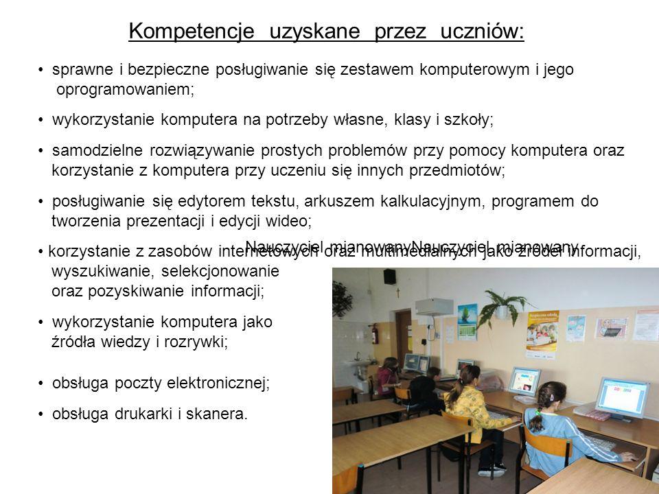 sprawne i bezpieczne posługiwanie się zestawem komputerowym i jego oprogramowaniem; wykorzystanie komputera na potrzeby własne, klasy i szkoły; samodz
