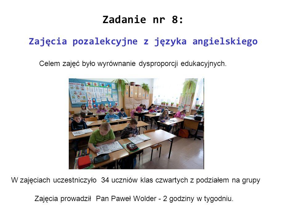 Zadanie nr 8: Zajęcia pozalekcyjne z języka angielskiego W zajęciach uczestniczyło 34 uczniów klas czwartych z podziałem na grupy Celem zajęć było wyr
