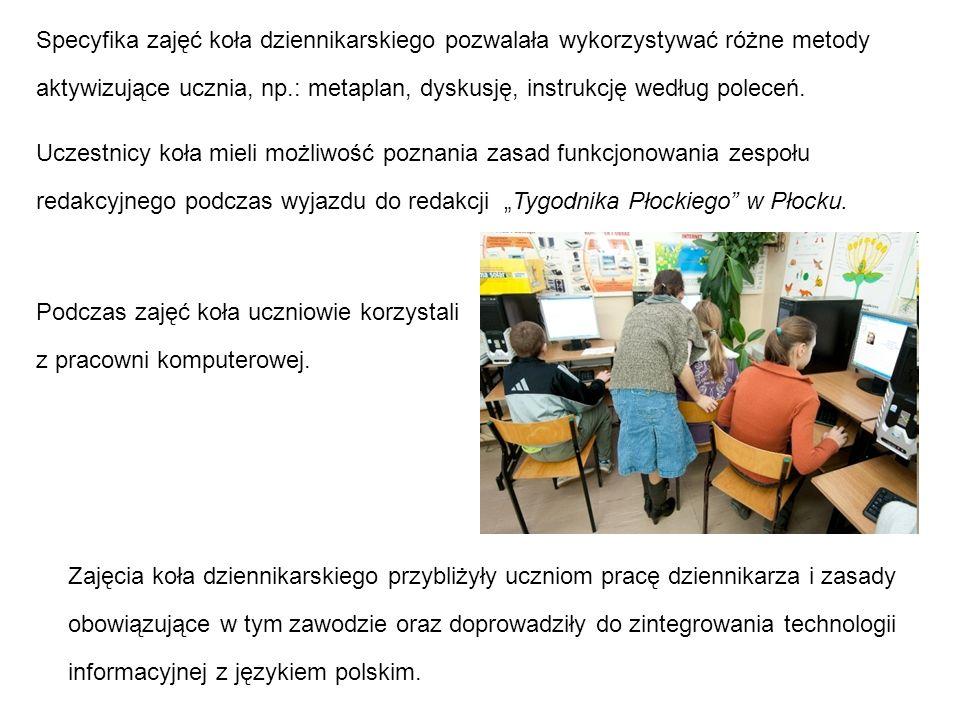 Uczestnicy koła mieli możliwość poznania zasad funkcjonowania zespołu redakcyjnego podczas wyjazdu do redakcji Tygodnika Płockiego w Płocku. Specyfika