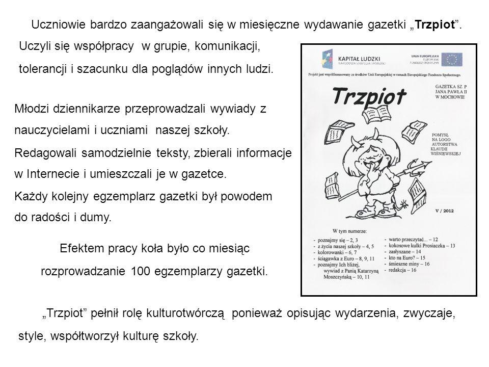 Uczniowie bardzo zaangażowali się w miesięczne wydawanie gazetki Trzpiot. Uczyli się współpracy w grupie, komunikacji, tolerancji i szacunku dla poglą