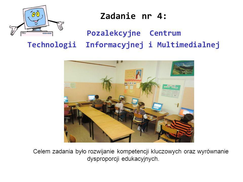 Zadanie nr 4: Pozalekcyjne Centrum Technologii Informacyjnej i Multimedialnej Celem zadania było rozwijanie kompetencji kluczowych oraz wyrównanie dys