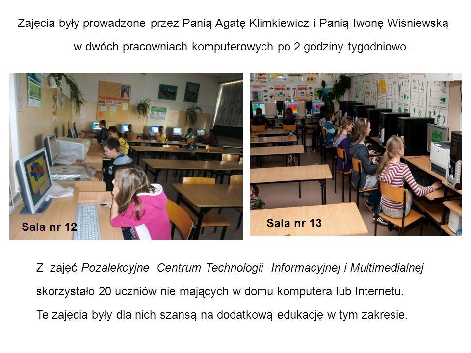 Sala nr 12 Sala nr 13 Z zajęć Pozalekcyjne Centrum Technologii Informacyjnej i Multimedialnej skorzystało 20 uczniów nie mających w domu komputera lub