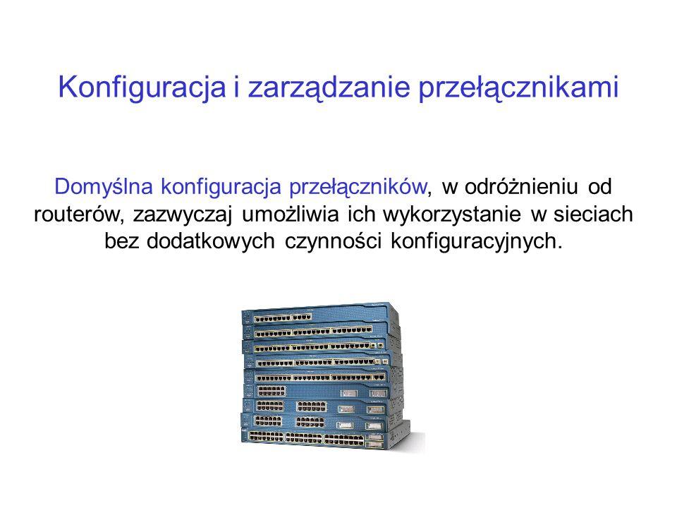 Konfiguracja i zarządzanie przełącznikami Domyślna konfiguracja przełączników, w odróżnieniu od routerów, zazwyczaj umożliwia ich wykorzystanie w siec