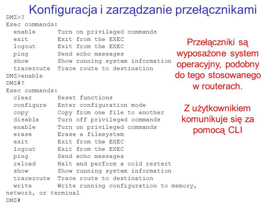 Konfiguracja i zarządzanie przełącznikami Przełączniki są wyposażone system operacyjny, podobny do tego stosowanego w routerach. Z użytkownikiem komun