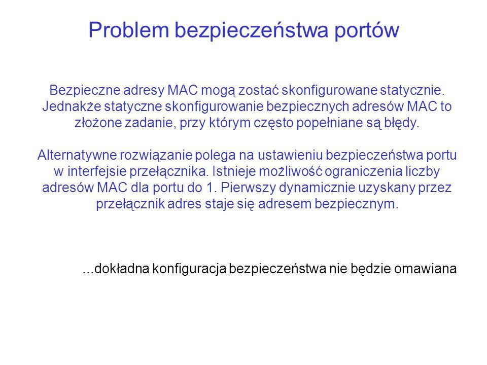 Problem bezpieczeństwa portów Bezpieczne adresy MAC mogą zostać skonfigurowane statycznie. Jednakże statyczne skonfigurowanie bezpiecznych adresów MAC