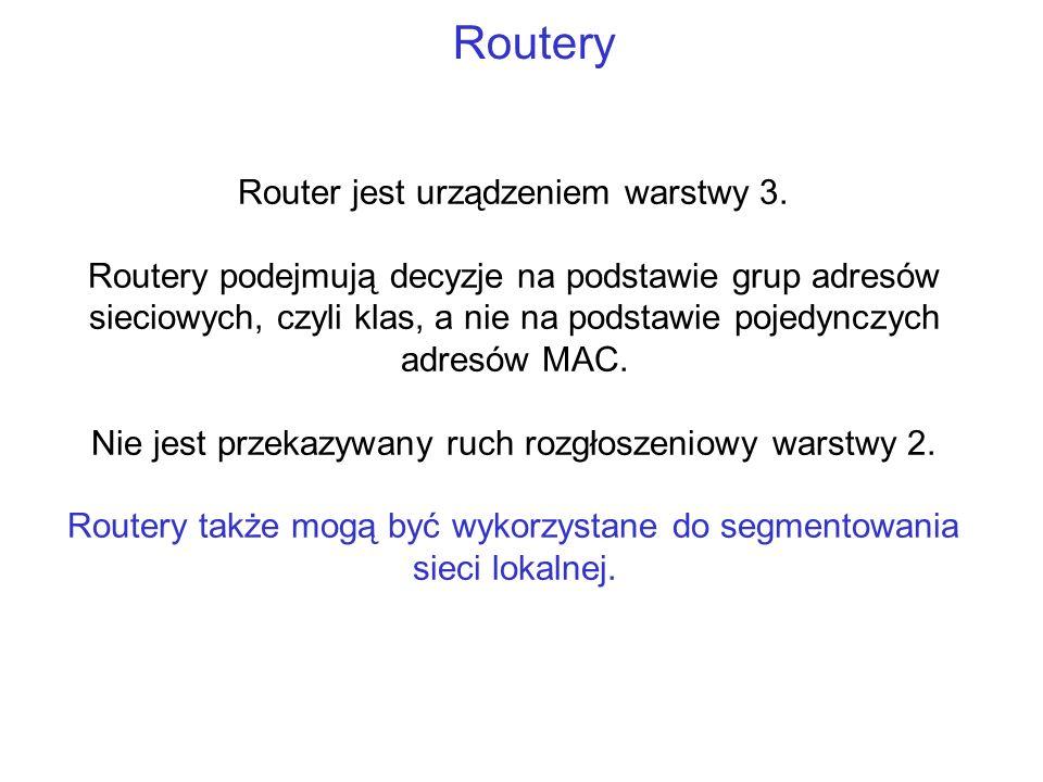 Routery Router jest urządzeniem warstwy 3. Routery podejmują decyzje na podstawie grup adresów sieciowych, czyli klas, a nie na podstawie pojedynczych