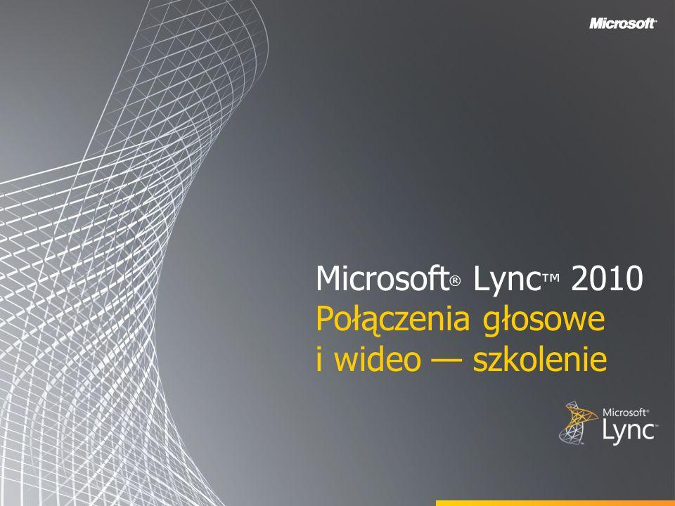 Microsoft ® Lync 2010 Połączenia głosowe i wideo szkolenie