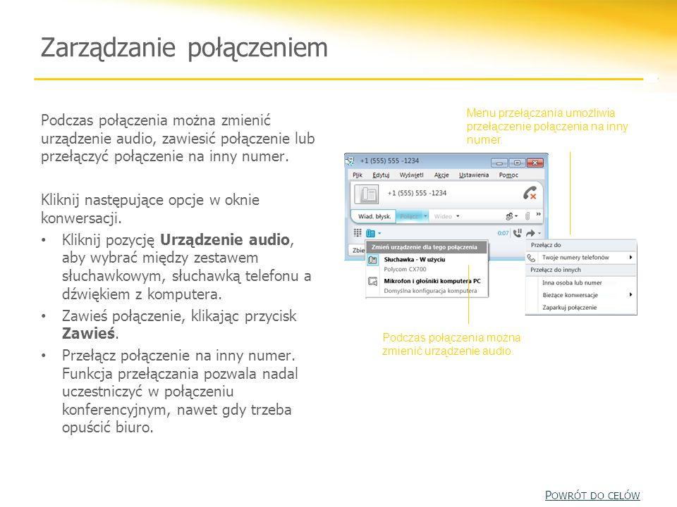 Zarządzanie połączeniem Podczas połączenia można zmienić urządzenie audio, zawiesić połączenie lub przełączyć połączenie na inny numer. Kliknij następ
