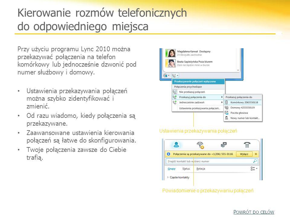 Kierowanie rozmów telefonicznych do odpowiedniego miejsca Przy użyciu programu Lync 2010 można przekazywać połączenia na telefon komórkowy lub jednocz