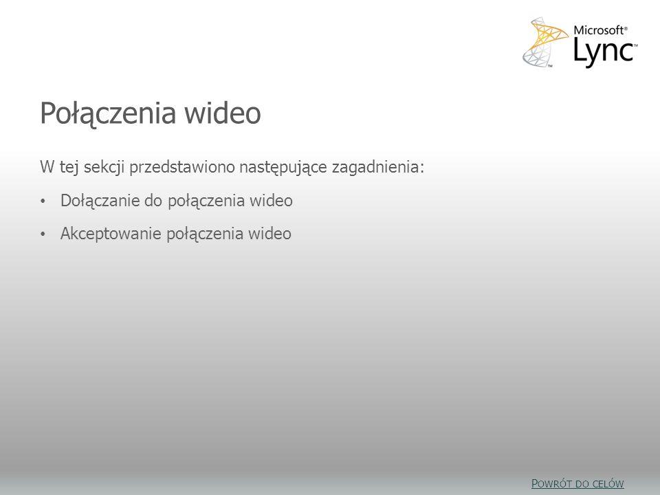 Połączenia wideo cele W tej sekcji przedstawiono następujące zagadnienia: Dołączanie do połączenia wideo Akceptowanie połączenia wideo Połączenia wide