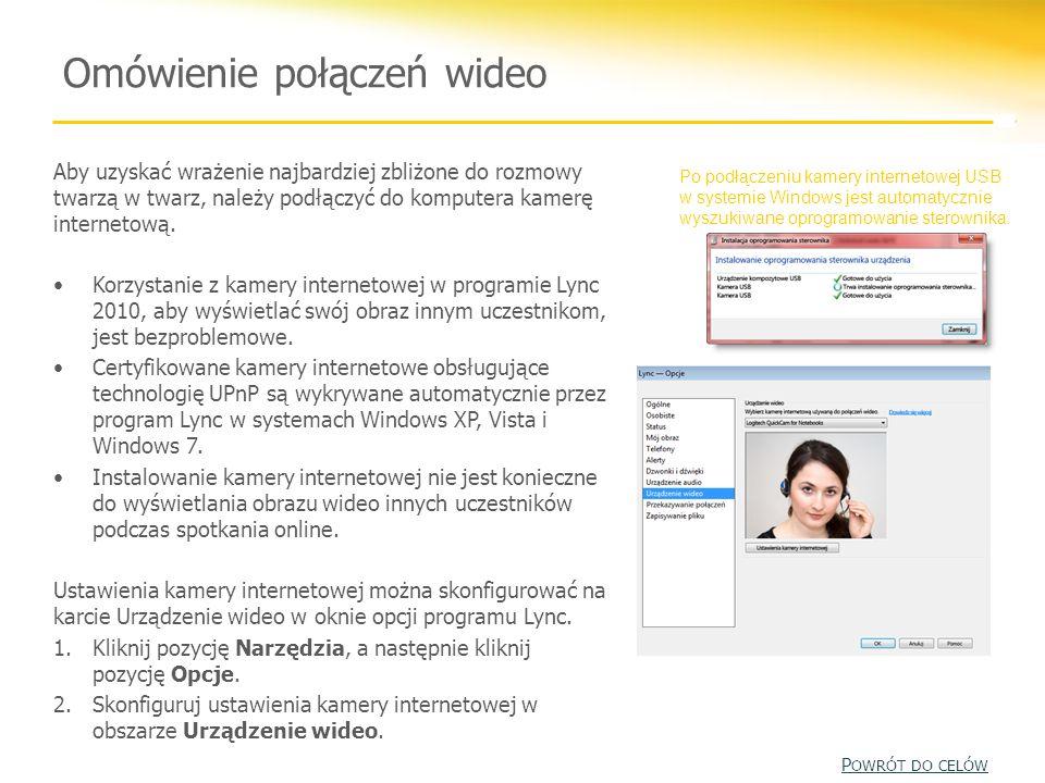 Omówienie połączeń wideo Aby uzyskać wrażenie najbardziej zbliżone do rozmowy twarzą w twarz, należy podłączyć do komputera kamerę internetową. Korzys