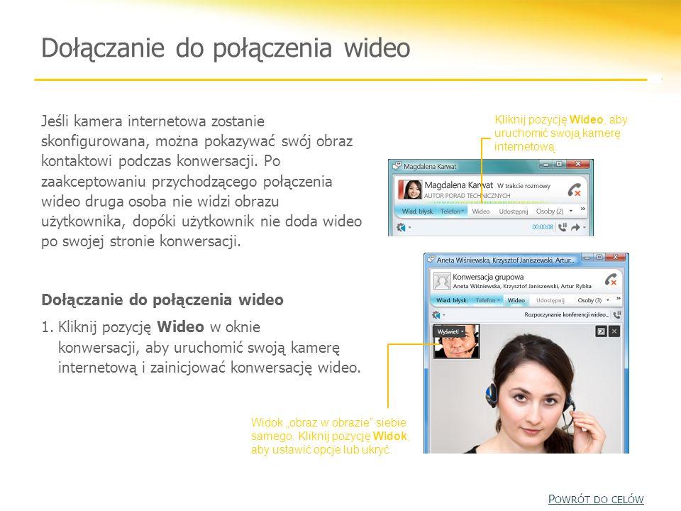 Dołączanie do połączenia wideo Kliknij pozycję Wideo, aby uruchomić swoją kamerę internetową. Widok obraz w obrazie siebie samego. Kliknij pozycję Wid