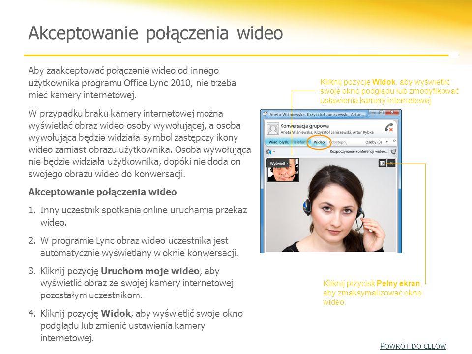 Aby zaakceptować połączenie wideo od innego użytkownika programu Office Lync 2010, nie trzeba mieć kamery internetowej. W przypadku braku kamery inter