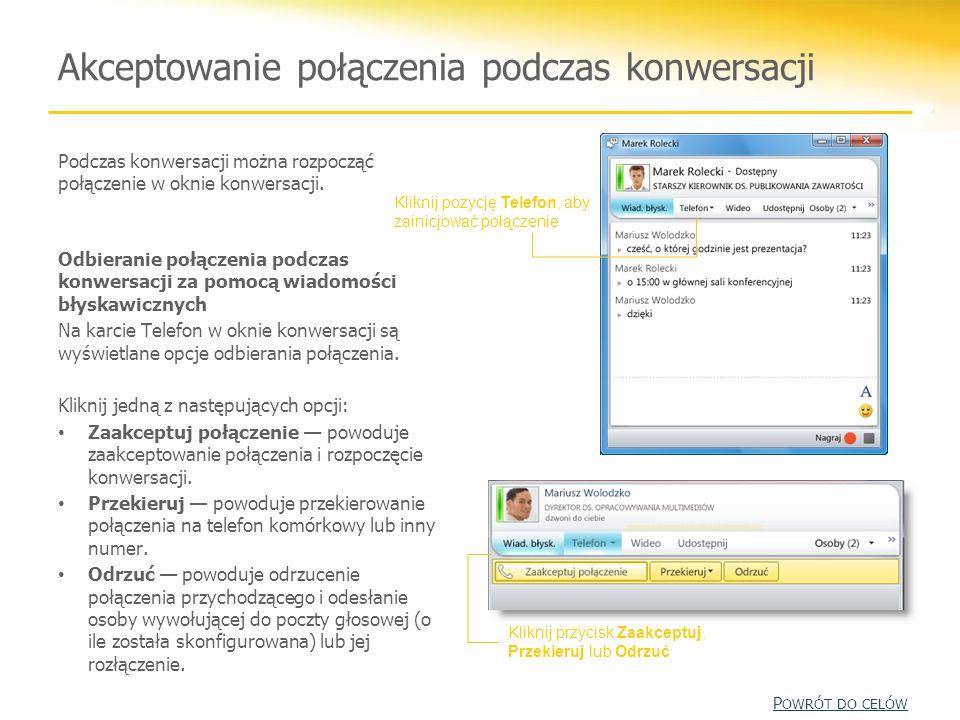 Akceptowanie połączenia podczas konwersacji Podczas konwersacji można rozpocząć połączenie w oknie konwersacji. Odbieranie połączenia podczas konwersa