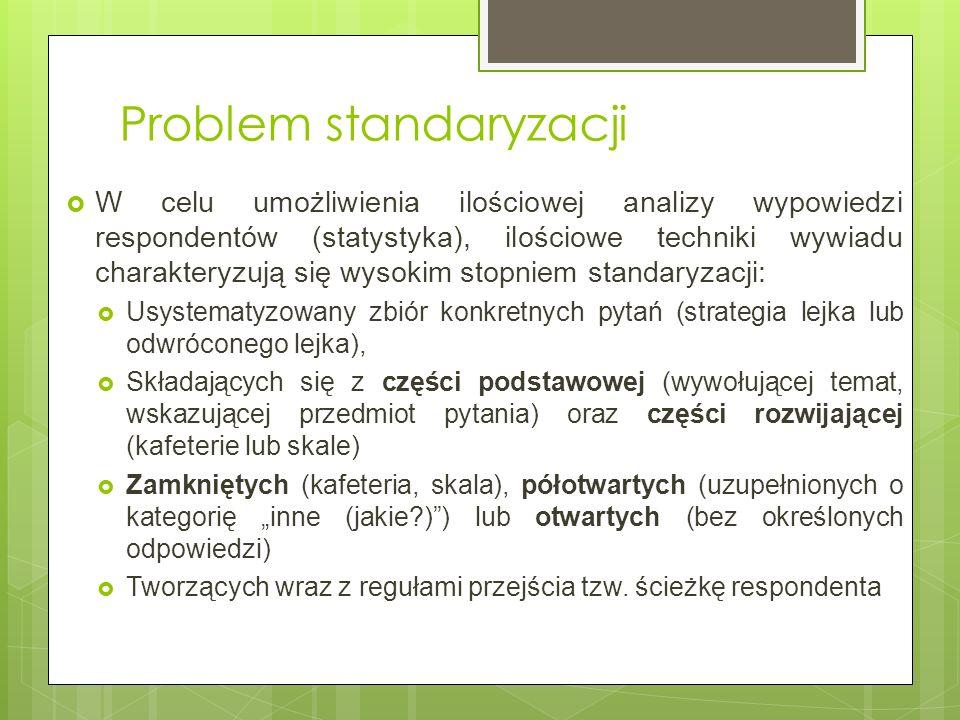 Problem standaryzacji W celu umożliwienia ilościowej analizy wypowiedzi respondentów (statystyka), ilościowe techniki wywiadu charakteryzują się wysok
