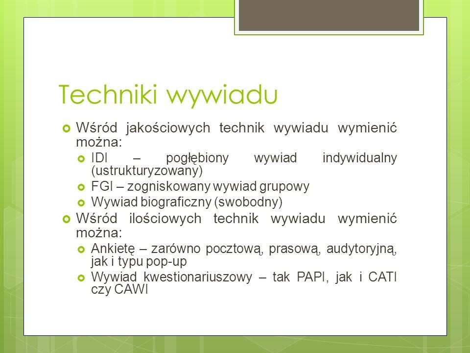 Techniki wywiadu Wśród jakościowych technik wywiadu wymienić można: IDI – pogłębiony wywiad indywidualny (ustrukturyzowany) FGI – zogniskowany wywiad