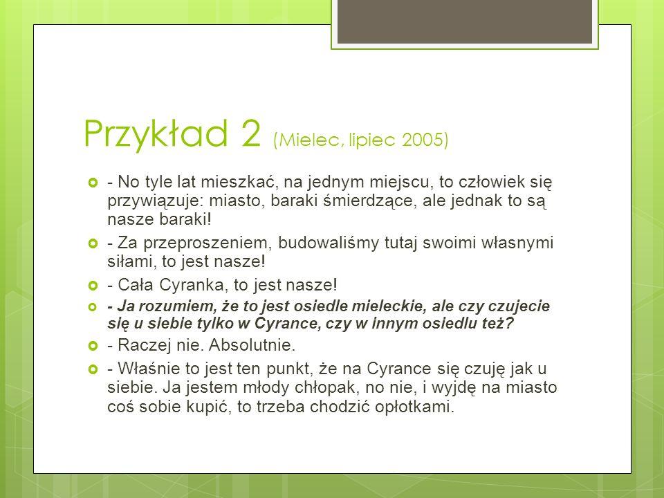 Przykład 2 (Mielec, lipiec 2005) - No tyle lat mieszkać, na jednym miejscu, to człowiek się przywiązuje: miasto, baraki śmierdzące, ale jednak to są n